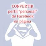 Convertir perfil de Facebook en página