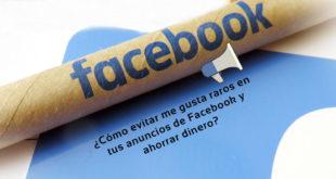 ¿Cómo evitar me gusta raros en tus anuncios de Facebook y ahorrar dinero?