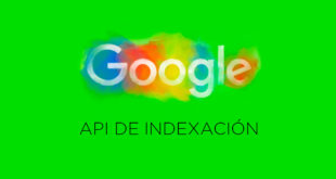 "Indexación inmediata en Google con su ""Indexing API"""