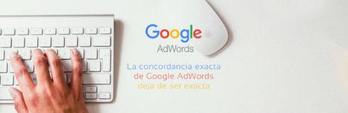 La concordancia exacta de Google AdWords deja de ser exacta