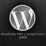 WordPress, PBN y Google Fonts: ¡OJO!
