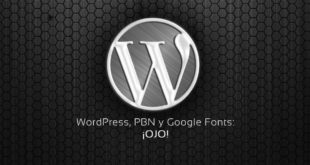 WordPress, PBN y Google Fonts: ¡OJO!